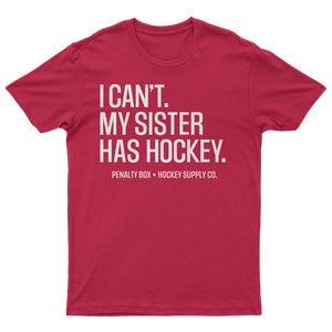 I Can't My Sister Has Hockey Tee