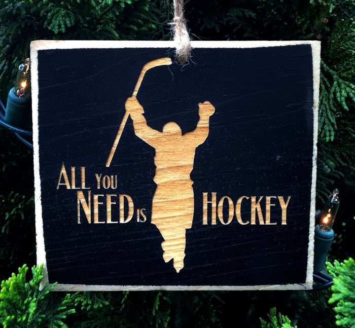 All You Need Is Hockey Ornament