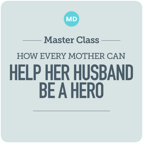 How Every Mother Can Help Her Husband be a Hero