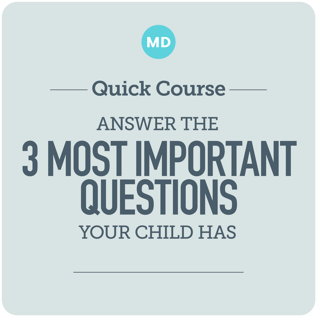 Answer the 3 Most Important Questions Your Child Has