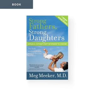 Strong Fathers, Strong Daughters: Small Group Participant's Guide
