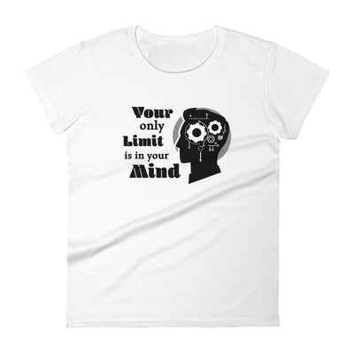"""Your Only Limit Is Your Mind"" Women's T-shirt"