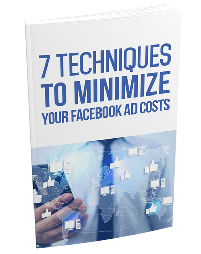7 Techniques to Minimize Your Facebook Ad Costs eBook