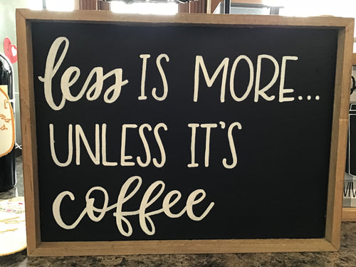 Less is More, Coffee + Friends reversible hand lettered sign