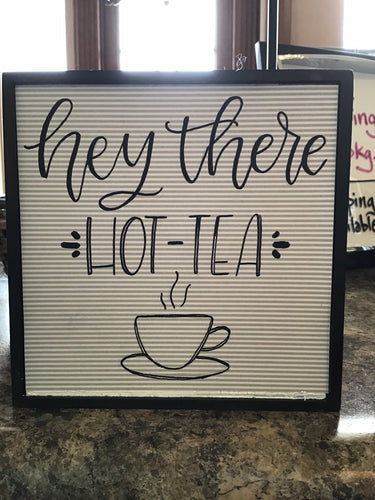 Hey There Hot Tea sign