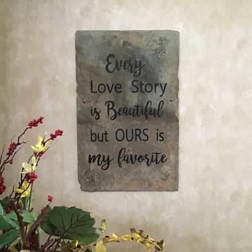 """Every love story is beautiful, but ours is my favorite"" slate sign"