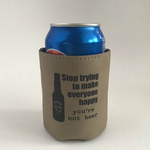 "Leather beer cozy ""Stop trying to make everyone happy"""