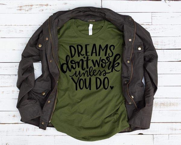 """Dreams Don't Work Unless You Do"" Motivational T-Shirt"