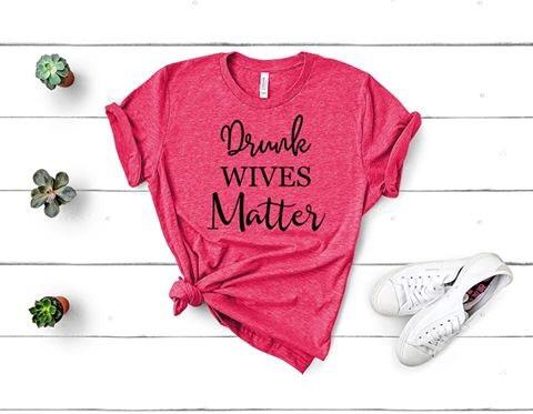 """Drunk Wives Matter"" Sassy T-Shirt"