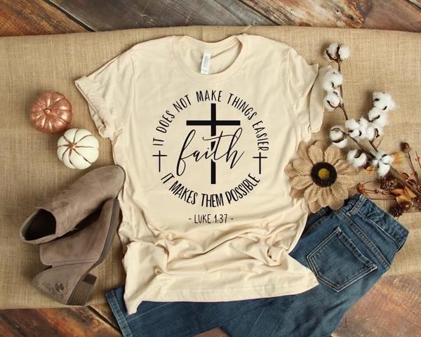 Faith It Does Not Make Things Easier It Makes Them Possible Religious Inspirational T-Shirt