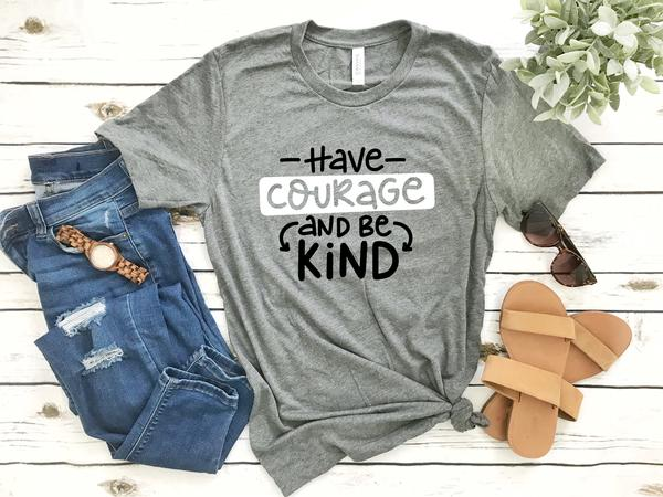 """Have Courage & Be Kind"" Inspirational T-Shirt"