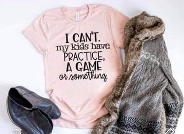 """I Cant My Kids Have Practice A Game Or Something"" Mom T-Shirt"