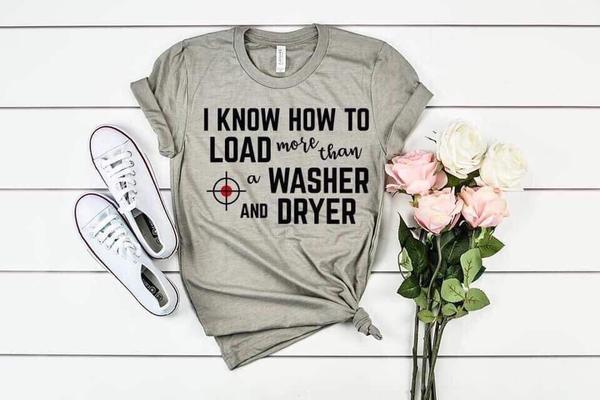 """I Know How To Load More Than a Washer & Dryer"" Funny T-Shirt"