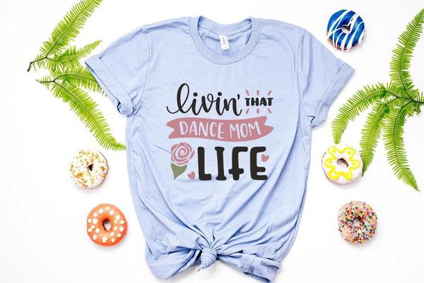 """Livin That Dance Mom Life"" Dance Lover T-Shirt"