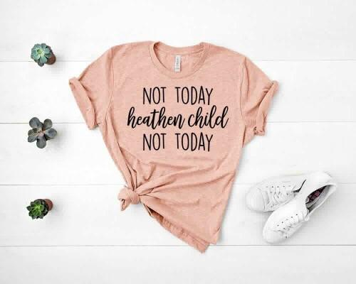 """Not Today Heathen Child Not Today"" Funny T-Shirt"