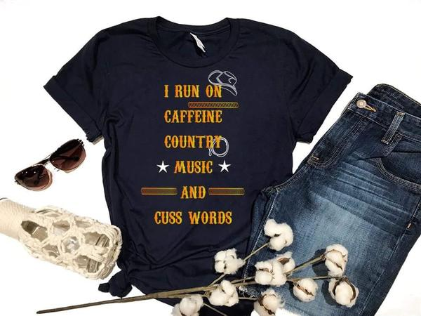 i run on caffeine country music and cuss words funny tshirt