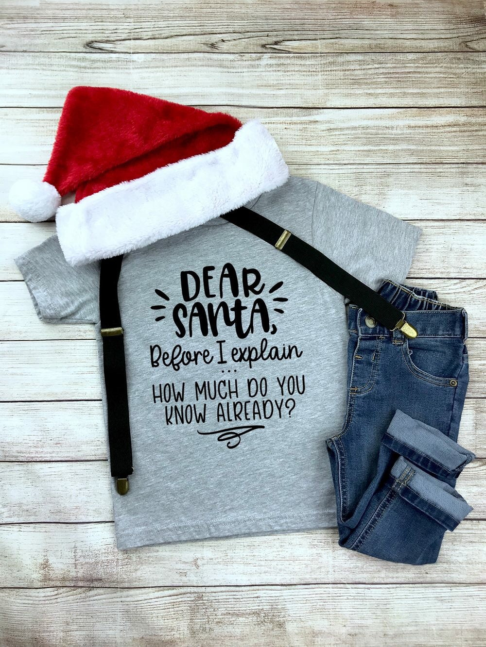 "a tee that reads ""Dear Santa, before I explain how much do you know already?"""