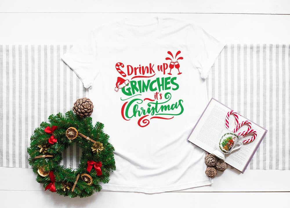 """Drink Up Grinches Its Christmas"" T-Shirt"