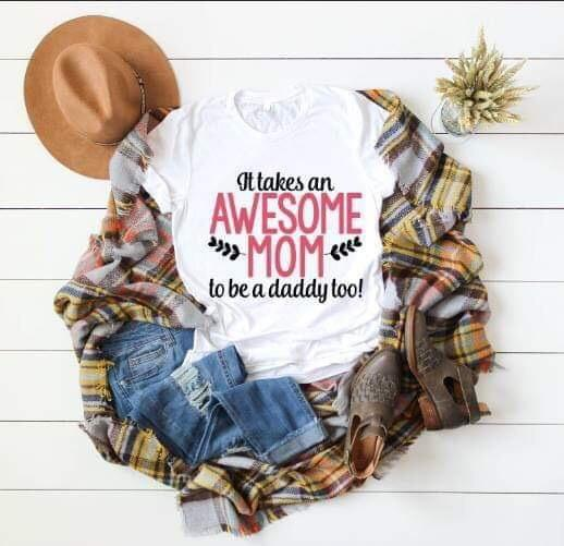 it takes an awesome mom to be a daddy too tshirt