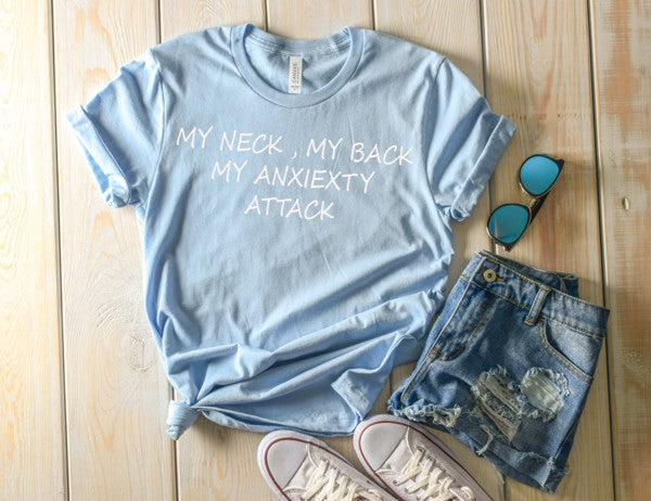 my neck my back my anxiety attack tshirt