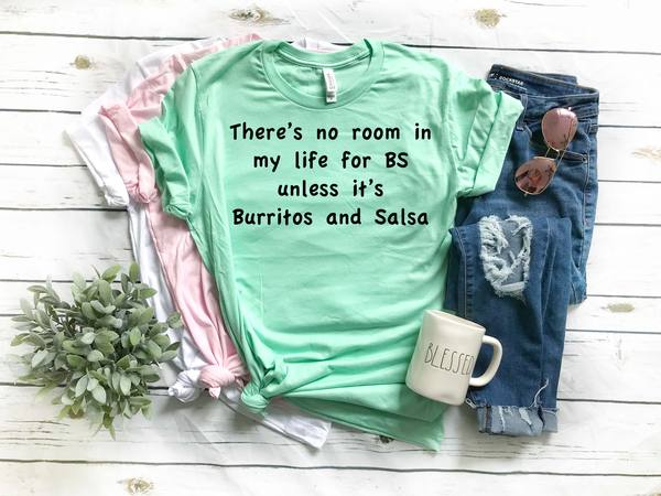 theres no room in my life for bs unless its burritos and salsa funny tshirt