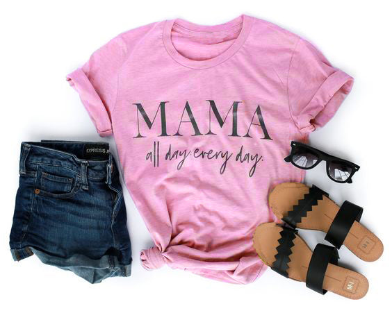 MAMA all day every day T-Shirt - Beautiful Blessing Boutique Clothing Shop