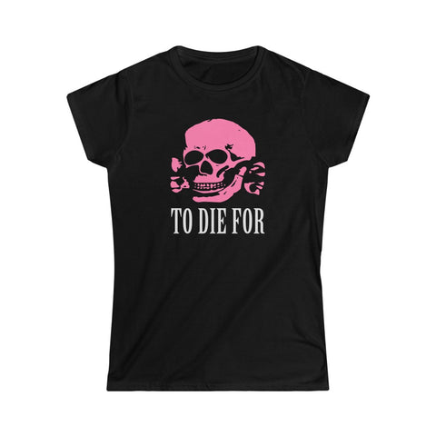To Die For | Naisten Lady Fit T-paita