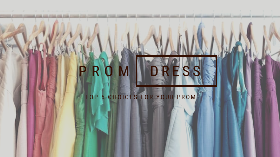 Top 5 Choices For Your Prom!
