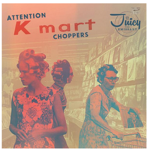 Juicy The Emmissary - Attention Kmart Choppers