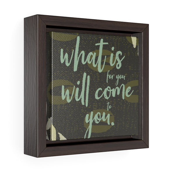 What is for Your... Square Framed Premium Gallery Wrap Canvas