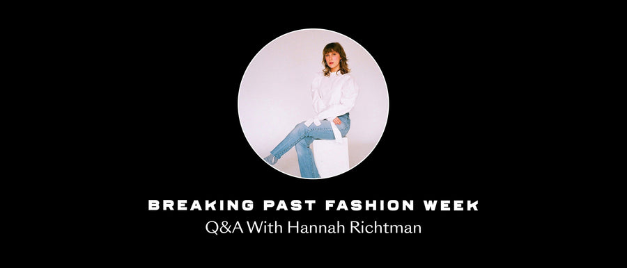 Breaking Past Fashion Week: Q&A With Hannah Richtman