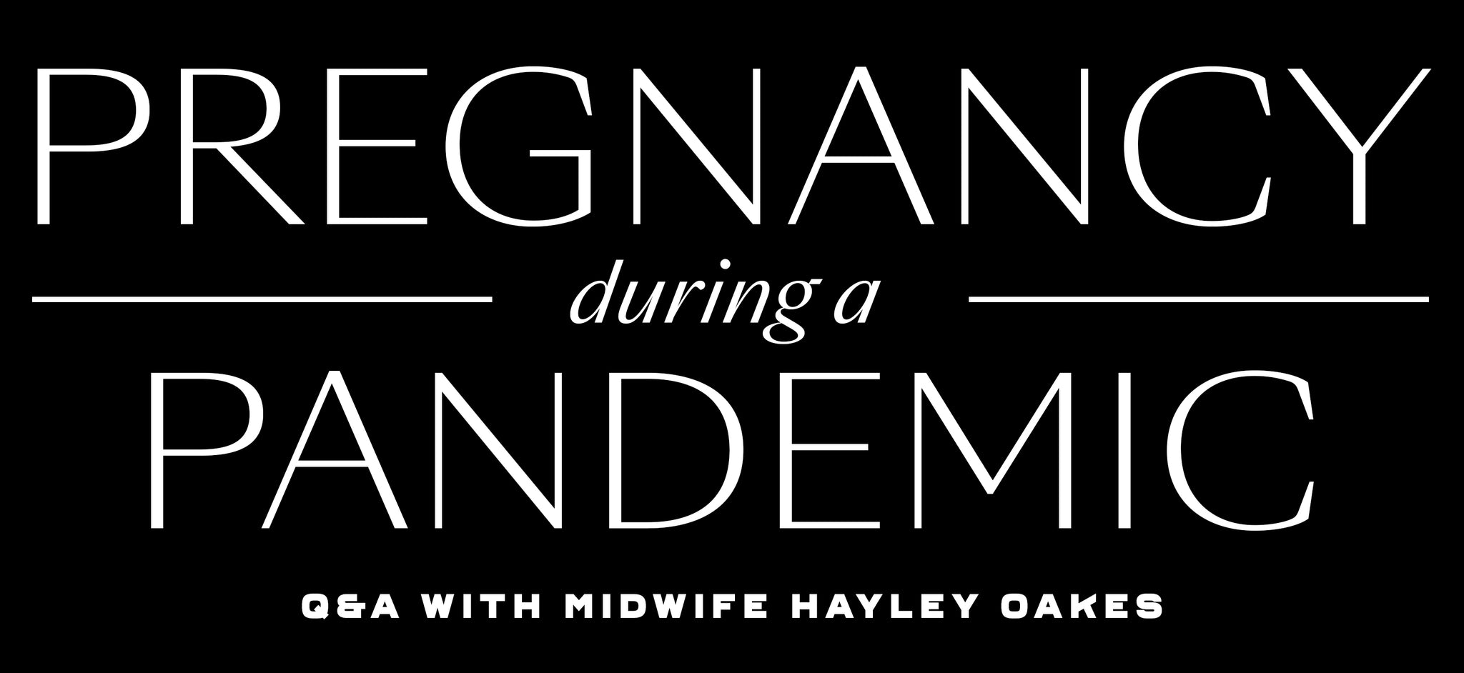 Pregnancy During A Pandemic: Q&A with Midwife Hayley Oakes