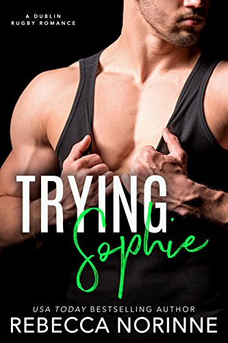 E-Book - Trying Sophie: An Enemies to Lovers Romance (Dublin Rugby Book 1) - Rugby Gear Online