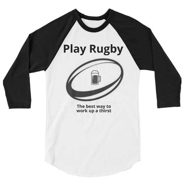 Play Rugby - The Best way to Work Up a Thirst - 3/4 sleeve raglan shirt