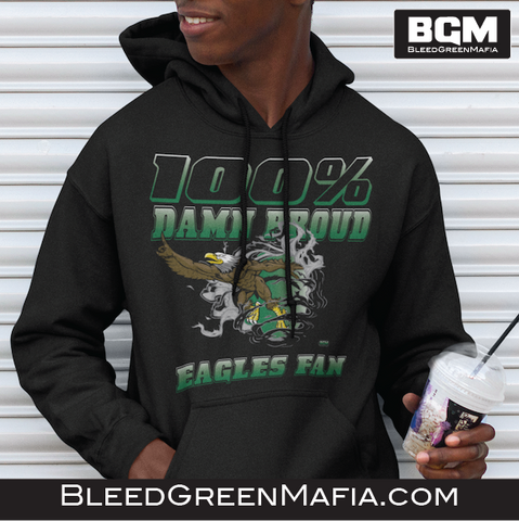 100% Damn Proud Eagles Fan Hoodie | BleedGreenMafia.com - BleedGreenMafia