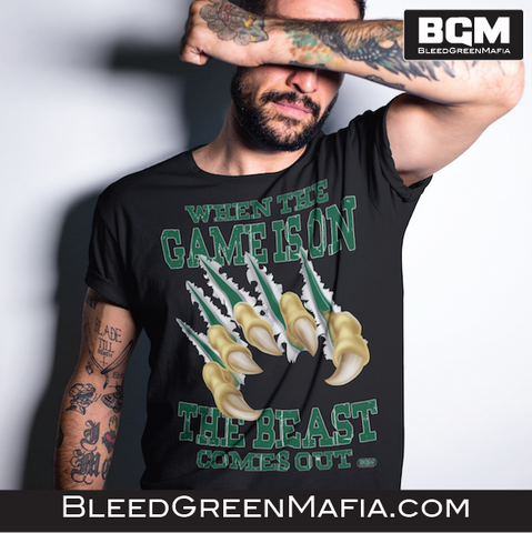 When The Game Is On the Beast Comes Out T-Shirt | BleedGreenMafia.com - BleedGreenMafia