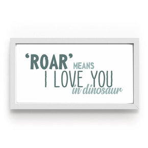 Quadro Roar Means  I Love You in Dinosaur