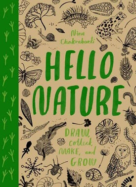 Hello Nature: Draw, Collect, Make And Grow.