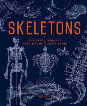 Skeletons : The Extraordinary Form & Function Of Bones