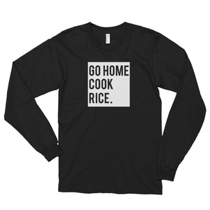 Go Home Cook Rice - Long Sleeve