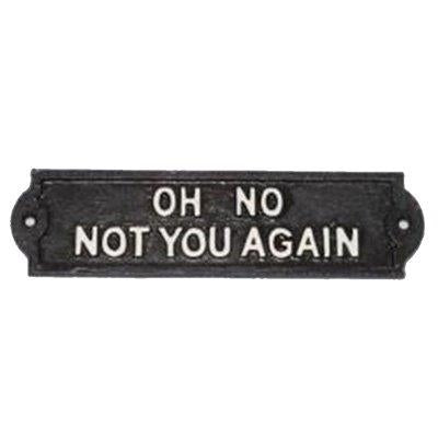 Oh No Not You Again Humorous Cast Iron Garden Sign White on Black