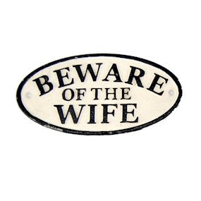 Beware of The Wife Humorous Cast Iron Garden Sign Black on White