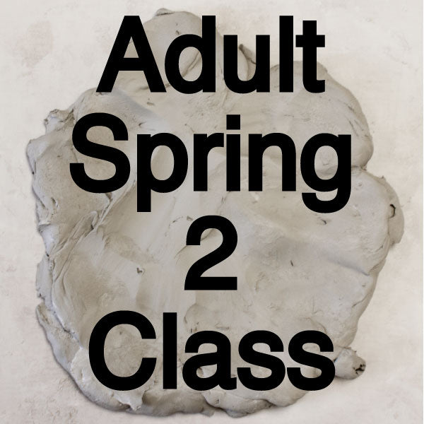 Spring 2 Adult Pottery Classes