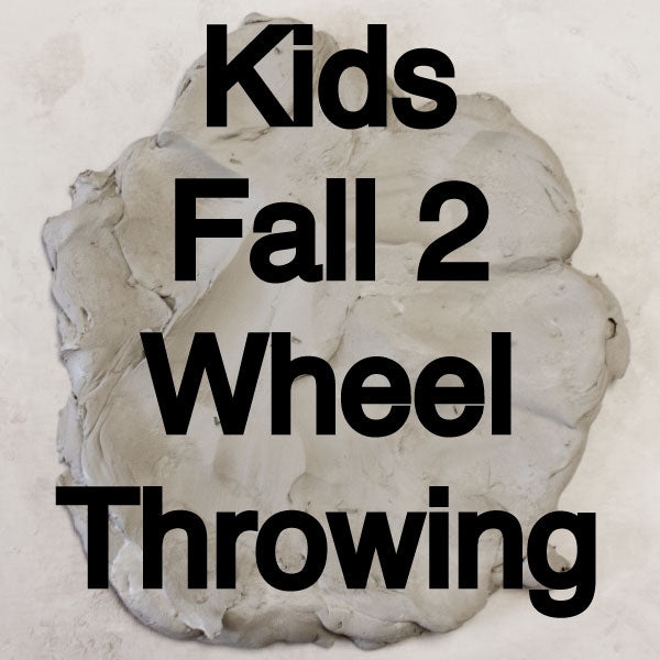 Fall 2 Kids Wheel Throwing Class