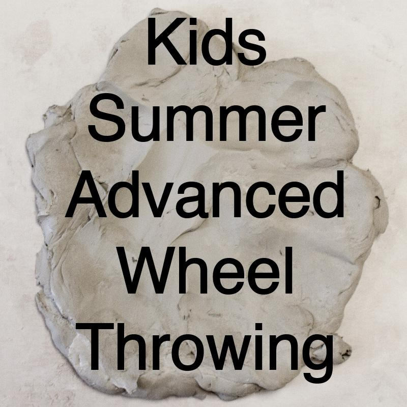 Kids Summer Advanced Wheel Throwing Summer Classes