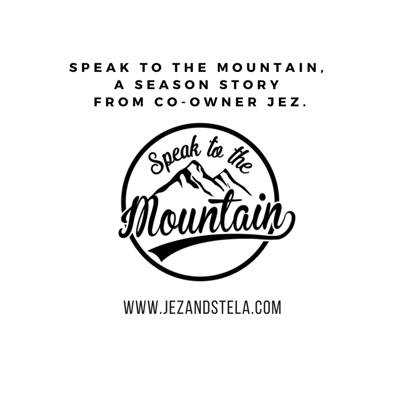 Speak to the Mountain, a season story from co-owner Jez.