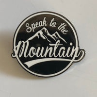 Speak to the Mountain-Hard Enamel Pin