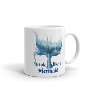 Mug: Drink Like A Mermaid
