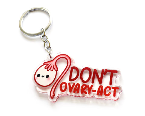 Don't Ovary-act Keychain