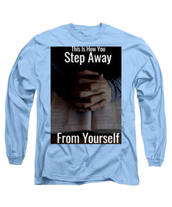 Step Away From Yourself - Long Sleeve T-Shirt